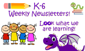 K-6 Weekly Newsletters!​ ​